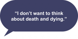 """""""I don't want to think about death and dying."""""""