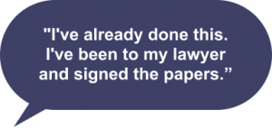 """""""I've already done this with my lawyer and signed the papers."""""""